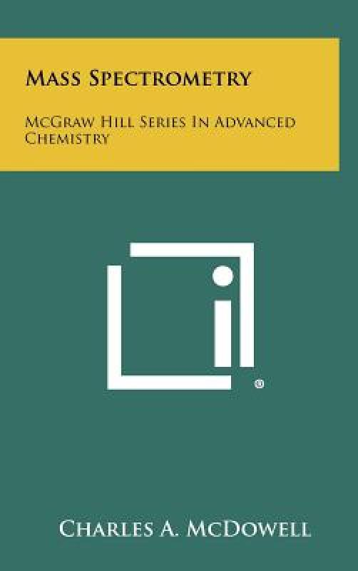 Mass Spectrometry: McGraw Hill Series In Advanced