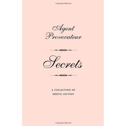 Agent Provocateur: Secrets: Collection Of Erotic Fiction agent provocateur чулки charm