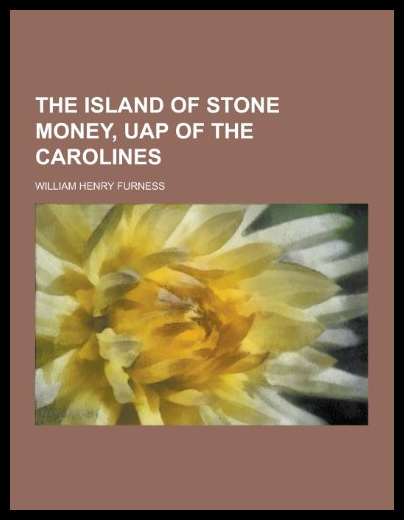 The Island Of Stone Money, Uap Of The Carolines the small island paradox